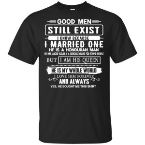 Good Men Still Exist I Married One He Is A Honduran Man T-Shirts, Hoodie, Tank