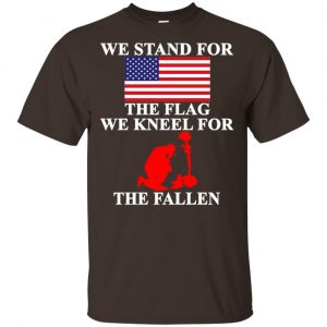 Veteran: We Stand For The Flag We Kneels For The Fallen T-Shirts, Hoodie, Tank