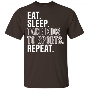 Eat Sleep Take Kids To Sports Repeat Shirt, Hoodie, Tank