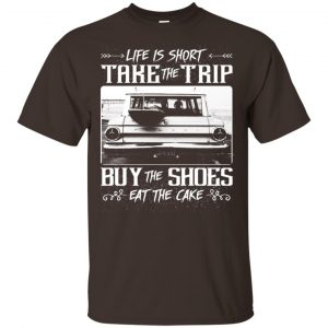 Life Is Short Take The Trip Buy The Shoes Eat The Cake T-Shirts, Hoodie, Tank Apparel 2