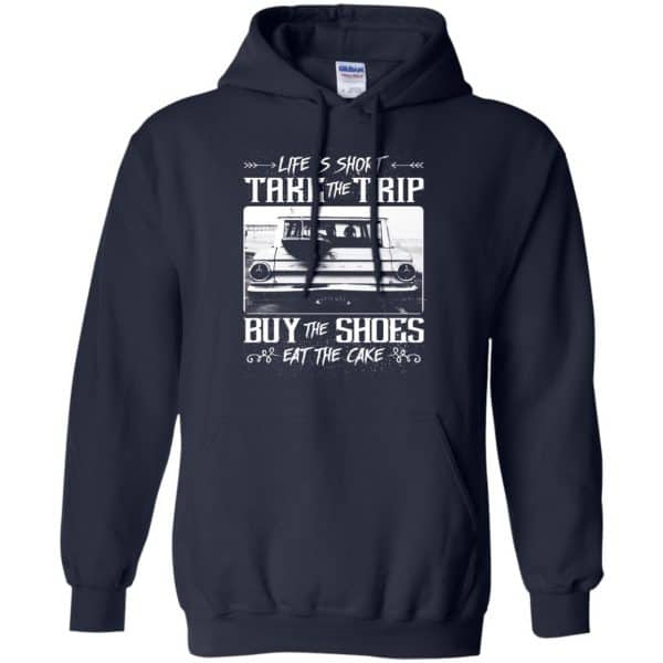 Life Is Short Take The Trip Buy The Shoes Eat The Cake T-Shirts, Hoodie, Tank