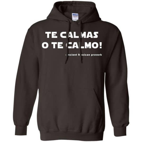 Te Calmas O Te Calmo! Ancient Mexican Proverb T-Shirts, Hoodie, Tank