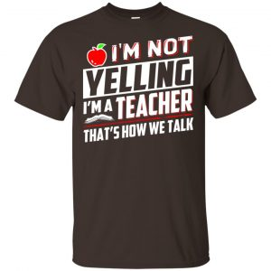 I'm Not Yelling I'm A Teacher That's How We Talk T-Shirts, Hoodie, Tank Apparel 2