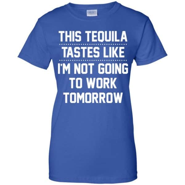 This Tequila Tastes Like I'm Not Going To Work Tomorrow Shirt, Hoodie, Tank