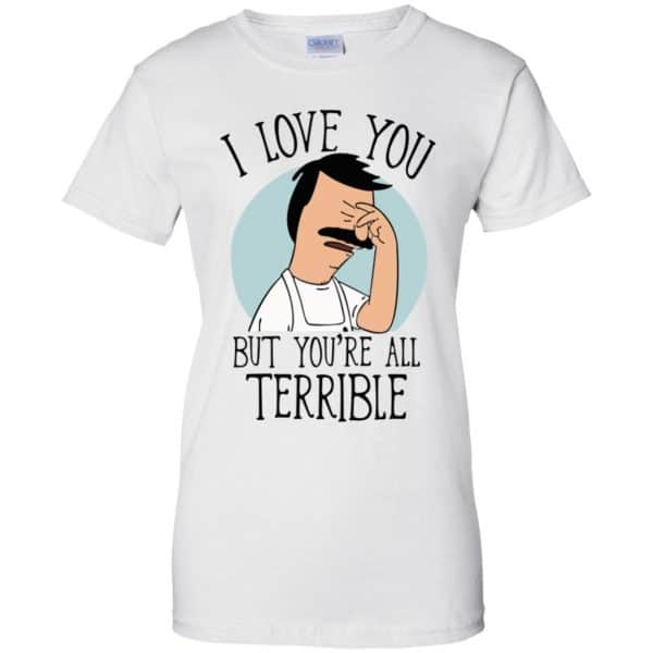Bob's Burgers I Love You But You're All Terrible T-Shirts, Hoodie, Tank Apparel 13