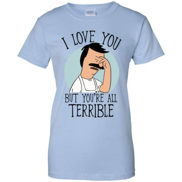 Bob's Burgers I Love You But You're All Terrible T-Shirts, Hoodie, Tank Apparel 14