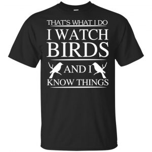 Game Of Thrones: That's What I Do I Watch Birds And I Know Things T-Shirts, Hoodie, Tank