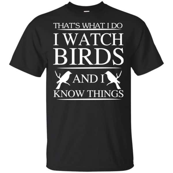 Game Of Thrones: That's What I Do I Watch Birds And I Know Things T-Shirts, Hoodie, Tank Apparel 3