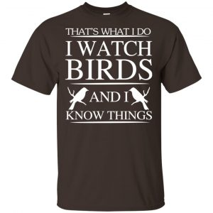 Game Of Thrones: That's What I Do I Watch Birds And I Know Things T-Shirts, Hoodie, Tank Apparel