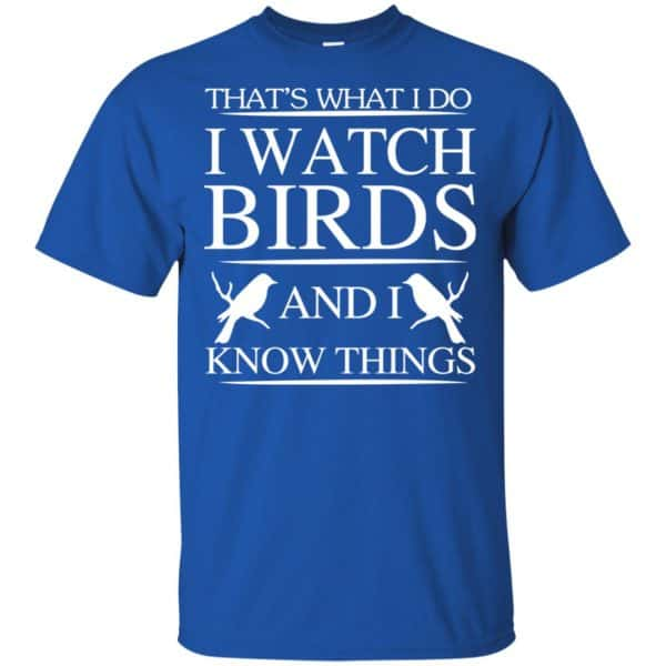 Game Of Thrones: That's What I Do I Watch Birds And I Know Things T-Shirts, Hoodie, Tank Apparel 5