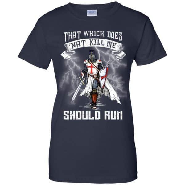 Knight Templar: That Which Does Not Kill Me Should Run T-Shirts, Hoodie, Tank Apparel