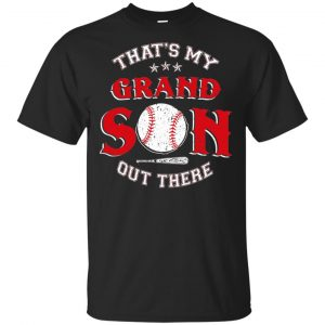 That's My Grand Son Out There Shirt, Hoodie, Tank