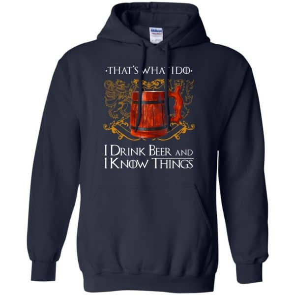 That's What I Do I Drink Beer And I Know Things Game Of Thrones Shirt, Hoodie, Tank Apparel