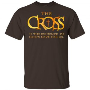 The Cross Is The Evidence Of God's Love For Us T-Shirts, Hoodie, Tank