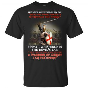 Knight Templar I Am A Child Of God A Warrior Of Christ I Am The Storm T-Shirts, Hoodie, Tank