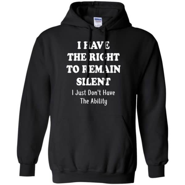 I Have The Right To The Remain Silent I Just Don't Have The Ability T-Shirts, Hoodie, Tank Apparel 7