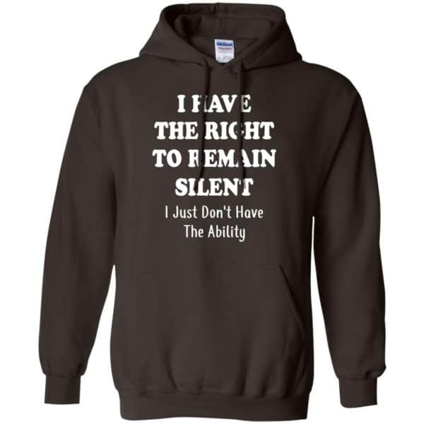 I Have The Right To The Remain Silent I Just Don't Have The Ability T-Shirts, Hoodie, Tank Apparel 9