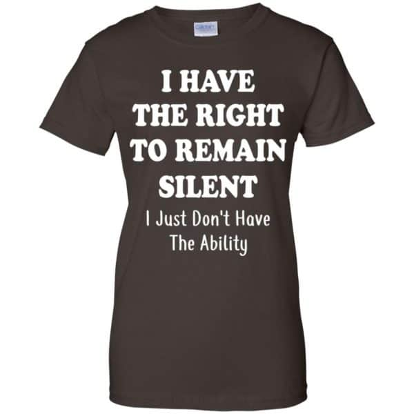 I Have The Right To The Remain Silent I Just Don't Have The Ability T-Shirts, Hoodie, Tank Apparel 12
