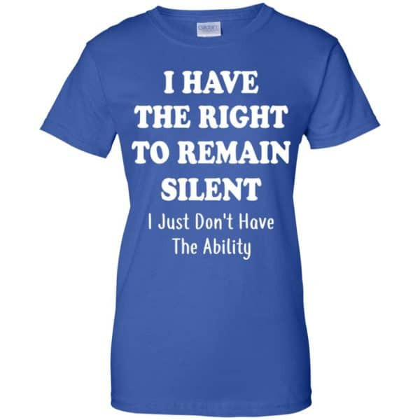 I Have The Right To The Remain Silent I Just Don't Have The Ability T-Shirts, Hoodie, Tank Apparel 14