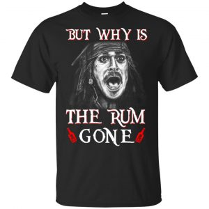 But Why Is The Rum Gone Captain Jack Sparrow Shirt, Hoodie, Tank Apparel