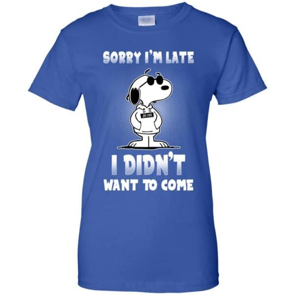 Snoopy: Sorry I'm Late I Didn't Want To Come T-Shirts, Hoodie, Tank Apparel 14