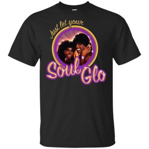 Just Let Your Soul Glo Shirt, Hoodie, Tank Apparel