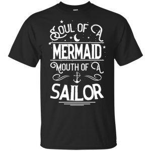 Soul Of Mermaid Mouth Of A Sailor Shirt, Hoodie, Tank Apparel