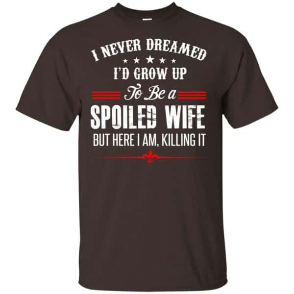 I Never Dreamed I'd Grow Up To Be A Spoiled Wife Shirt, Hoodie, Tank Apparel 4