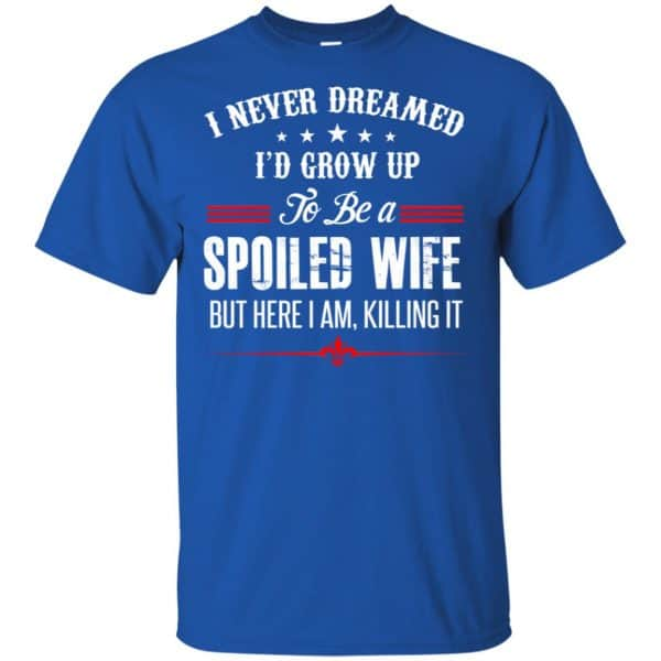 I Never Dreamed I'd Grow Up To Be A Spoiled Wife Shirt, Hoodie, Tank Apparel 5