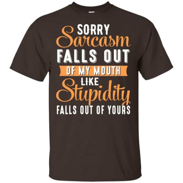 Sorry Sarcasm Falls Out Of My Mouth Like Stupidity Falls Out Of Yours Shirt, Hoodie, Tank Apparel 4