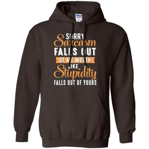 Sorry Sarcasm Falls Out Of My Mouth Like Stupidity Falls Out Of Yours Shirt, Hoodie, Tank Apparel 9