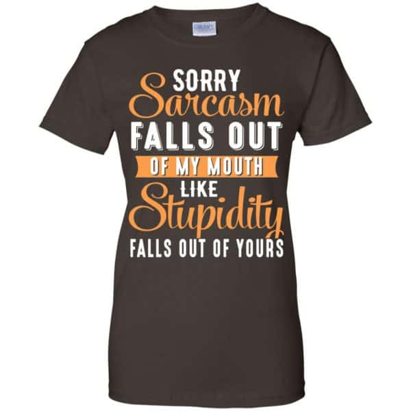 Sorry Sarcasm Falls Out Of My Mouth Like Stupidity Falls Out Of Yours Shirt, Hoodie, Tank Apparel 12