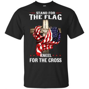 Stand For The Flag Kneel For The Cross T-Shirts, Hoodie, Sweater Apparel