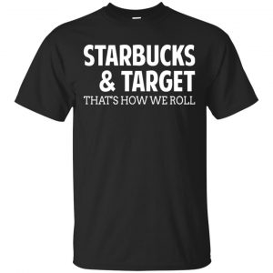 Starbucks & Target That's How We Roll Shirt, Hoodie, Tank Apparel