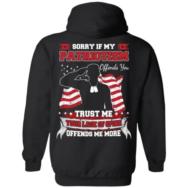 Sorry If My Patriotism Offends You Trust Me Your Lack Of Spine Offends Me More T-Shirts, Hoodie, Tank Apparel 7