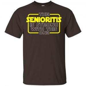 The Senioritis Is Strong With This One Star War Shirt, Hoodie, Tank Apparel 2