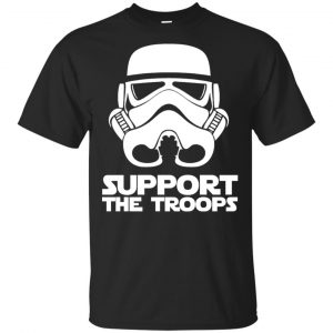 Star Wars: Support The Troops Stormtroopers T-Shirts, Hoodie, Sweater Apparel