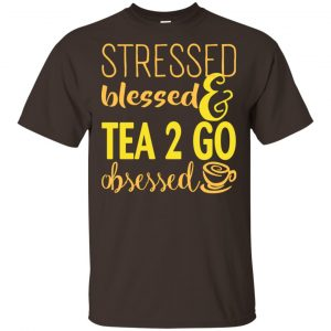 Stressed Blessed & Tea 2 Go Obsessed T-Shirts, Hoodie, Sweater Apparel 2