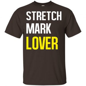 Stretch Mark Lover Shirt, Hoodie, Tank