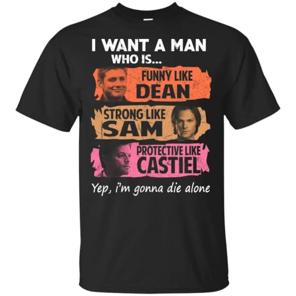 I Want A Man Who Is Funny Like Dean Strong Like Sam Protective Like Castiel Shirt, Hoodie, Tank Apparel 3