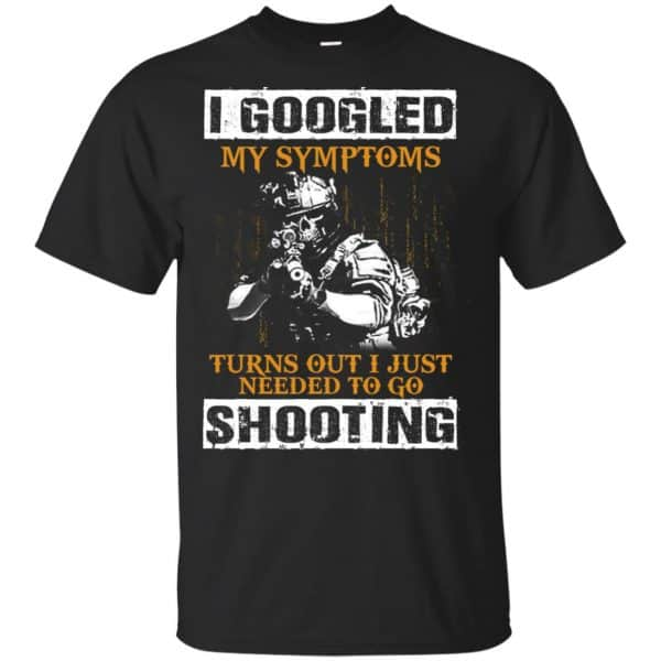 I Googled My Symptoms Turns Out I Just Needed To Go Shooting Shirt, Hoodie, Tank Apparel 3