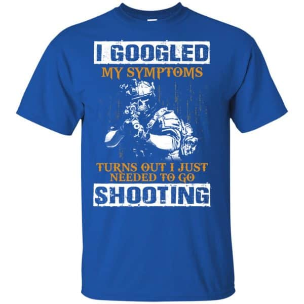 I Googled My Symptoms Turns Out I Just Needed To Go Shooting Shirt, Hoodie, Tank Apparel 5