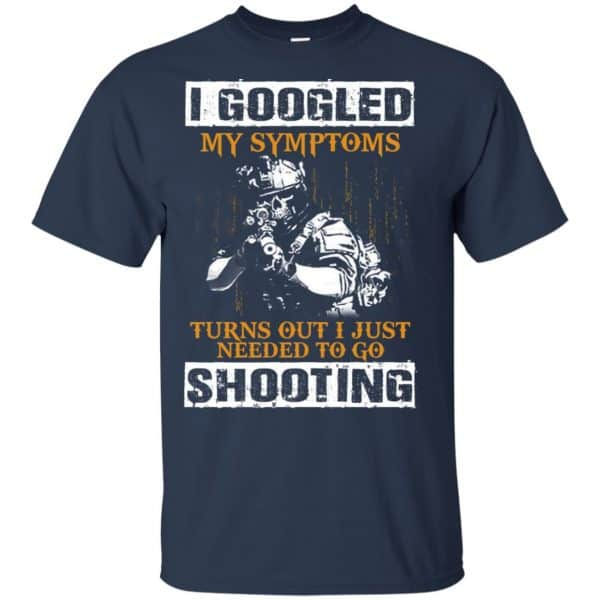 I Googled My Symptoms Turns Out I Just Needed To Go Shooting Shirt, Hoodie, Tank Apparel 6