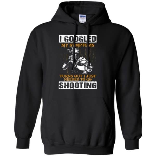 I Googled My Symptoms Turns Out I Just Needed To Go Shooting Shirt, Hoodie, Tank Apparel 7