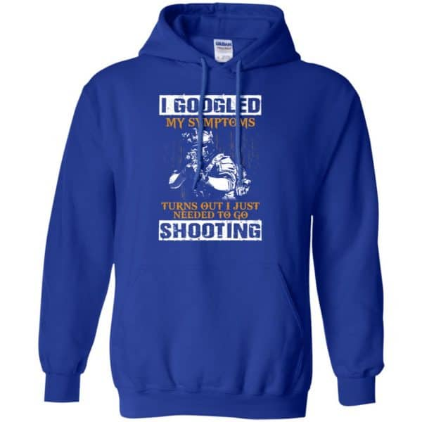I Googled My Symptoms Turns Out I Just Needed To Go Shooting Shirt, Hoodie, Tank Apparel 10