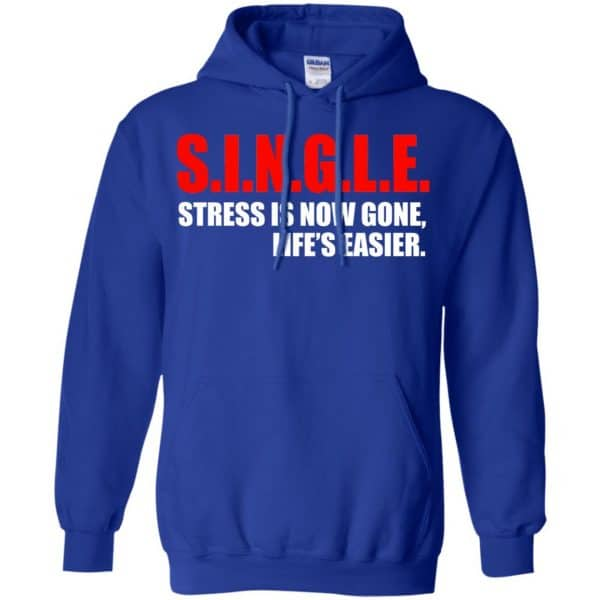 Single Stress Is Now Gone Life's Easier Shirt, Hoodie, Tank Apparel 10