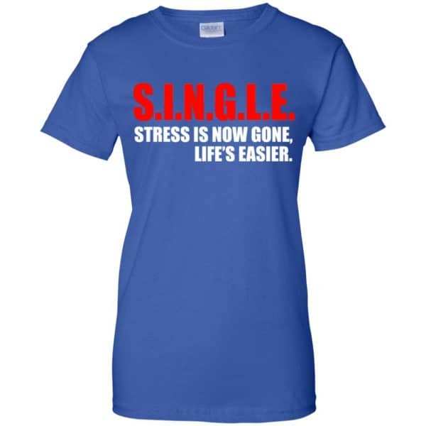 Single Stress Is Now Gone Life's Easier Shirt, Hoodie, Tank Apparel 14