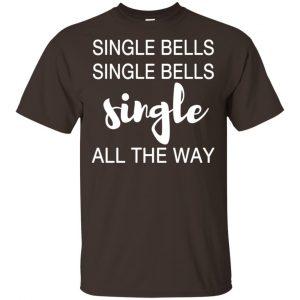 Single Bells Single Bells Single All The Way Shirt, Hoodie, Tank Apparel