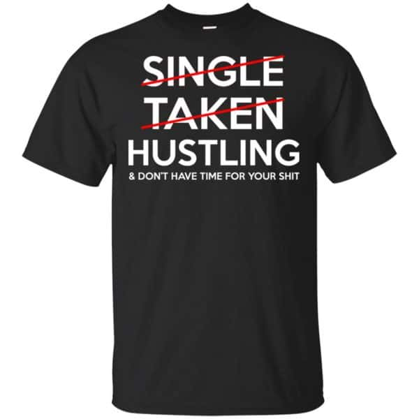 Single Taken Hustling & Don't Have Time For Your Shit Shirt, Hoodie, Tank Apparel 3