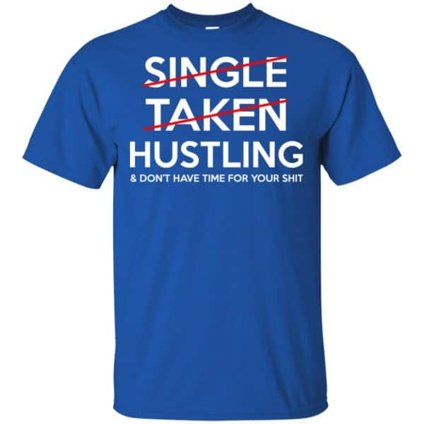Single Taken Hustling & Don't Have Time For Your Shit Shirt, Hoodie, Tank Apparel 5